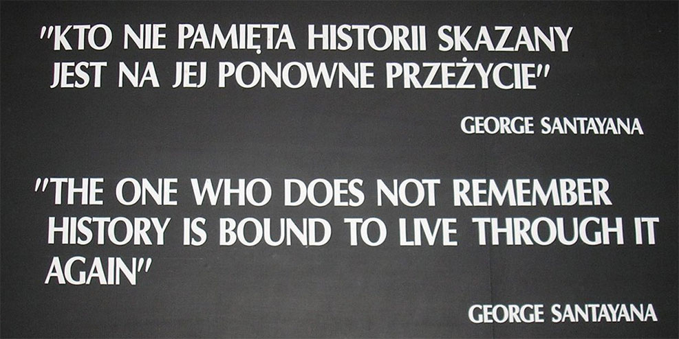 The one who does not remember history is bound to live through it again - George Santayana quote