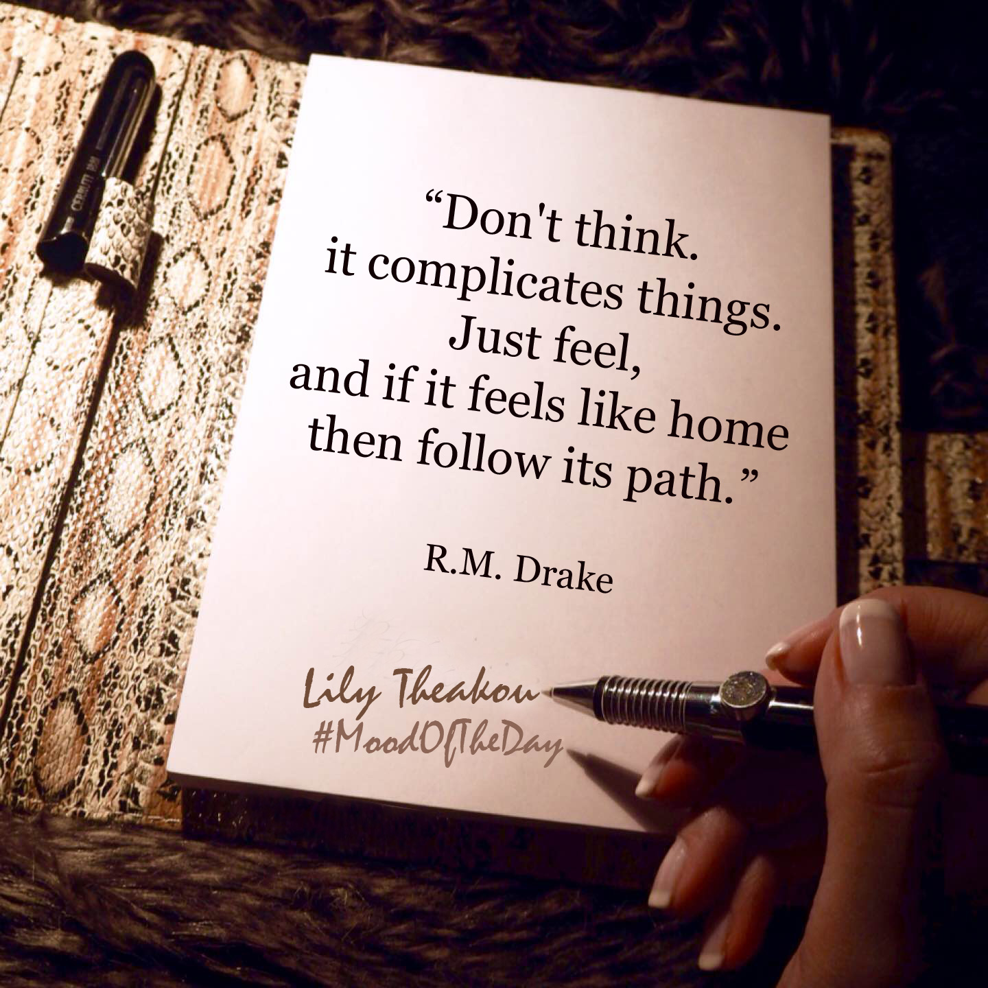 Don't think. It complicates things. Just feel, and if it feels like home then follow its path. - Quote