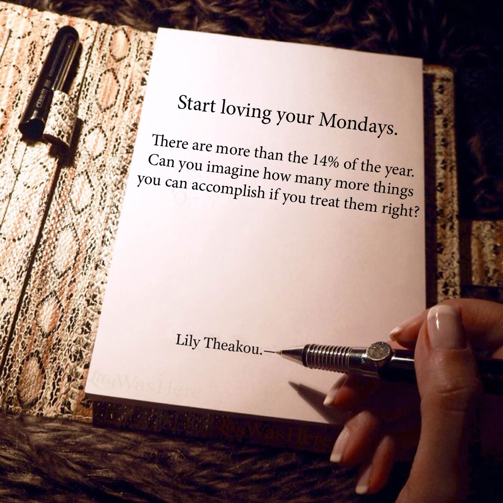 Love Monday and your Mondays - Quotes Lily Theakou