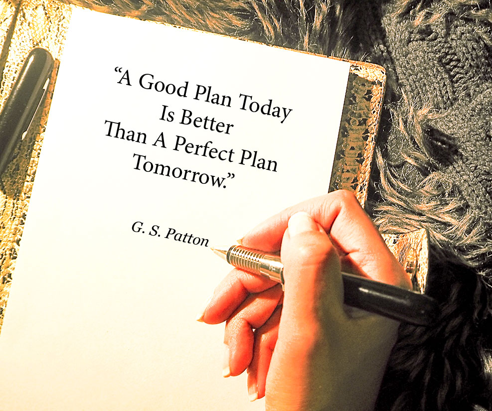 A Good Plan Today Is Better Than A Perfect Plan Tomorrow - Quote