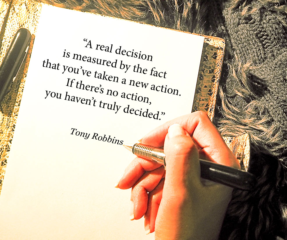 A real decision is measured by the fact that you've taken a new action. If there's no action, you haven't truly decided - Quote