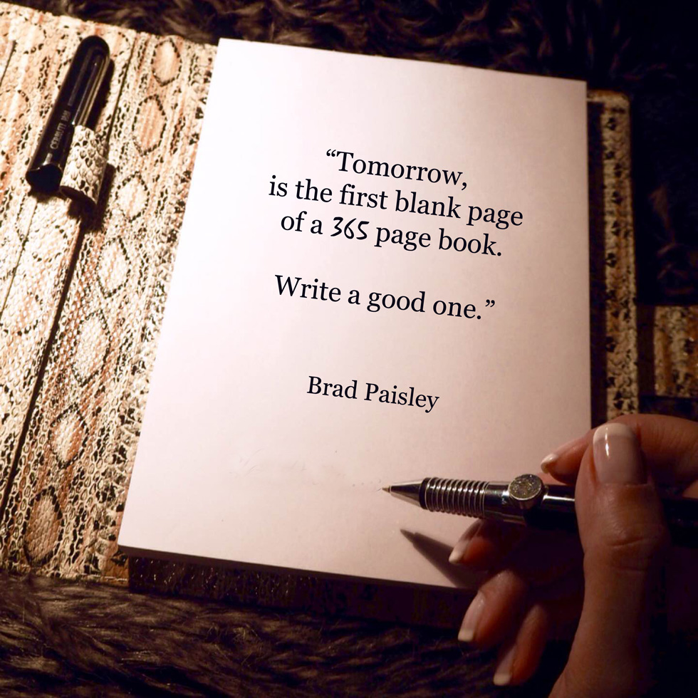 Tomorrow, is the first blank page of a 365 page book. Write a good one. - Quote